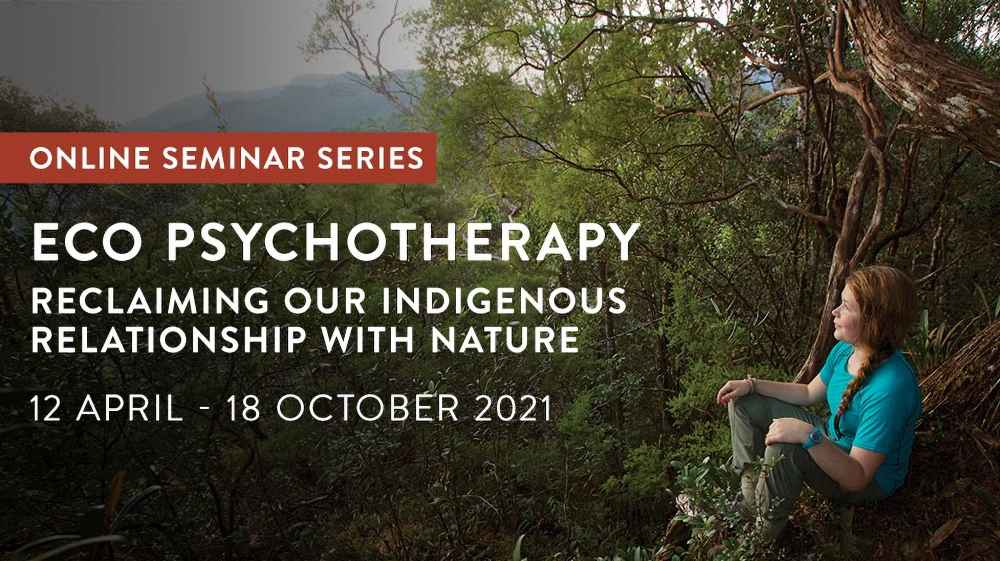 Eco Psychotherapy Reclaiming our Indigenous Relationship with Nature - CPD Seminar Series Abstract